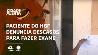 Paciente do HGF denuncia descasos para fazer exame