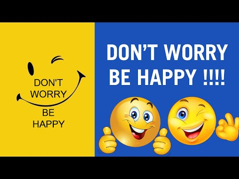 DON'T WORRY BE HAPPY !