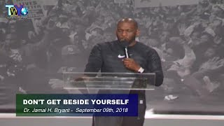 Dr. Jamal H. Bryant, DON'T GET BESIDE YOURSELF - September 09th, 2018