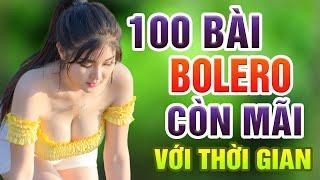 100 Bài Bolero Còn Mãi Với Thời Gian - Liên Khúc Bolero Nhạc Vàng Chọn Lọc Đặc Biệt Hay Nhất