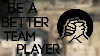 CS:GO - How to Be a Better Team Player