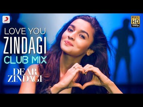 Love You Zindagi Lyrics (Club Mix) - Alia Bhatt - Dear Zindagi