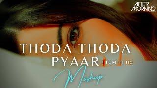 Thoda Thoda Pyaar Mashup – Tum Hi Ho – Aftermorning Chillout
