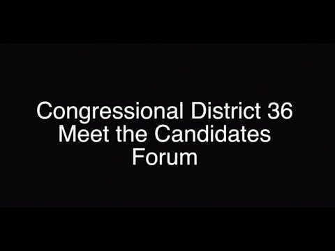 Congressional District 36 Meet the Candidates Forum