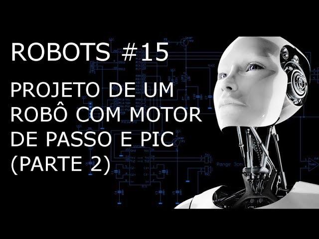 PROJETO DE UM ROBÔ COM MOTOR DE PASSO E PIC (Parte 2/8) - Robots #15