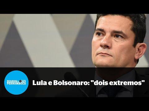 Moro: Lula e Bolsonaro são extremos a serem evitados