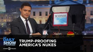 Trump-Proofing America's Nukes: The Daily Show