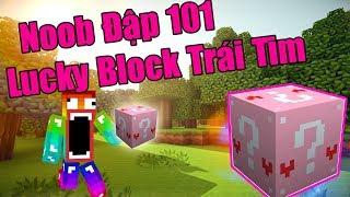 Noob Đập 101 Lucky Block Trái Tim ( Lucky Block Pink ) Và Cái Kết (Minecraft Thử Thách #9)