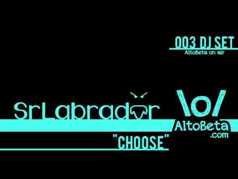 DJ SrLabrador - Choose (AltoBeta On Air 003)