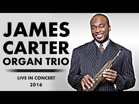 James Carter Organ Trio - Live in Concert 2016