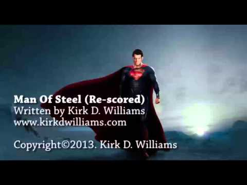 Man Of Steel (Re-scored music only) by Kirk D. Williams