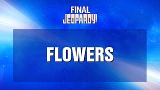 Jeopardy! FLOWERS Final Jeopardy! Highlight