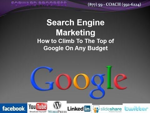 Search Engine Marketing:  How to Climb To The Top of Google On Any Budget - Forward Progress