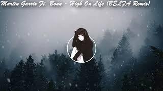 Martin Garrix Ft. Bonn - High On Life (BELFA Remix)
