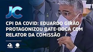 CPI da Covid: Eduardo Girão protagonizou bate-boca com relator da comissão