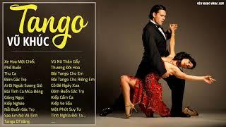 Vũ Khúc Tango Đẳng Cấp Sang Trọng   Tuyển Chọn Những Bản Tình Khúc Nhạc Tango Bất Hủ Với Thời Gian