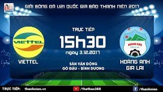 [TRỰC TIẾP] VIETTEL vs HOÀNG ANH GIA LAI: Vòng chung kết U.21 quốc gia Báo Thanh Niên 2017