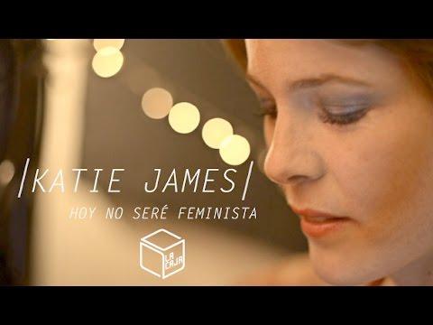 Katie James - Hoy No Seré Feminista @ La Caja