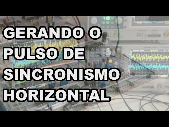 GERANDO O PULSO DE SINCRONISMO HORIZONTAL | Conheça Eletrônica! #203