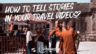 How to Tell Stories in Your Travel Videos? | Travel Video Tips