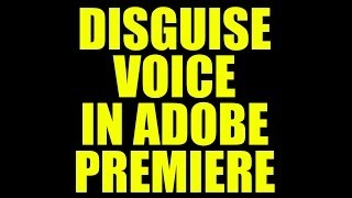 How To Disguise Someones Voice In Adobe Premiere