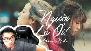 """Reaction """"Người lạ ơi""""  MV của  Osusu và Nabee"""