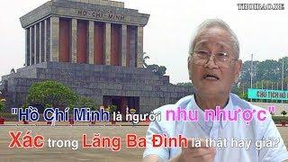 """""""Hồ Chí Minh là người nhu nhược"""".  Thi hài trong lăng ở Ba Đình là thật hay giả ?"""