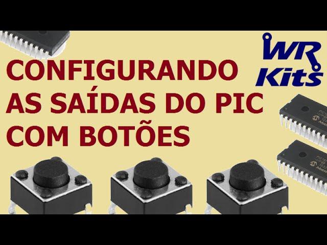 CONFIGURANDO AS SAÍDAS DO PIC COM BOTÕES