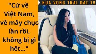 """🆕 """"Cứ nên về Việt Nam, về mấy chục lần rồi, không bị gì hết..."""""""
