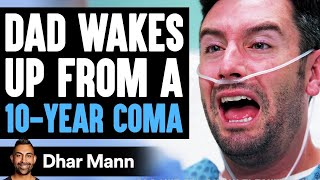 Dad Wakes Up From A 10-YEAR COMA, What Happens Is Shocking   Dhar Mann