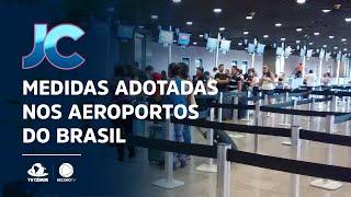 Novas medidas adotadas para brasileiros e estrangeiros que quiserem entrar nos aeroportos do país