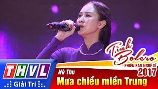 THVL | Tình Bolero – Phiên bản nghệ sĩ 2017 | Tập 5: Mưa chiều miền Trung - Hà Thu