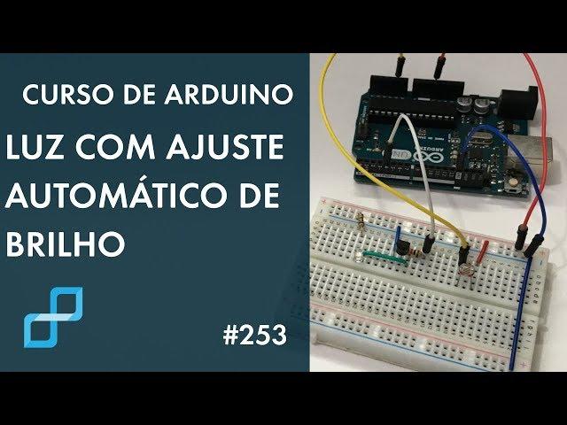 LUZ COM BRILHO AUTOMÁTICO | Curso de Arduino #253