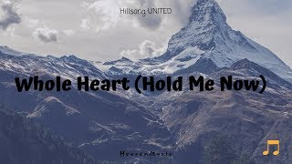 Whole Heart (Hold Me Now) [Acoustic] by Hillsong UNITED (Lyrics)