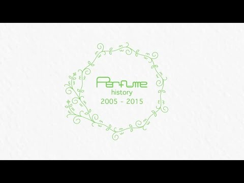 Perfume history 2005 - 2015