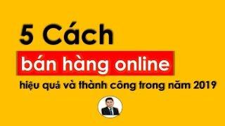 5 Cách Bán Hàng Online Hiệu Quả & Thành Công Nhất 2019 | Bí Mật Kinh Doanh Online - Thesis Daily 7