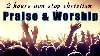 2 Hours Non Stop Worship Songs With Lyrics - WORSHIP & PRAISE SONGS - Christian Gospel Songs 2018
