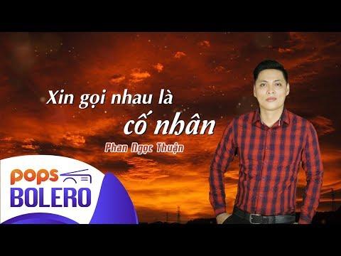 Xin Gọi Nhau Là Cố Nhân | Phan Ngọc Thuận