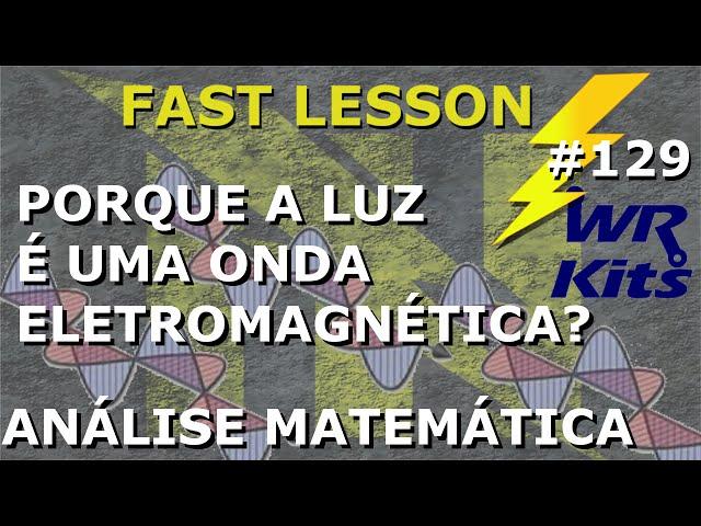 POR QUE A LUZ É UMA ONDA ELETROMAGNÉTICA? | Fast Lesson #129