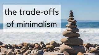 Minimalist Trade-Offs | What can we gain from a minimalist lifestyle?