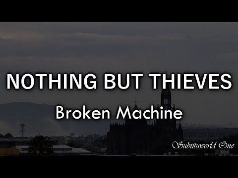Nothing But Thieves: Broken Machine (Sub Español - Lyrics)