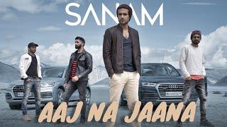 Aaj Na Jaana – Sanam