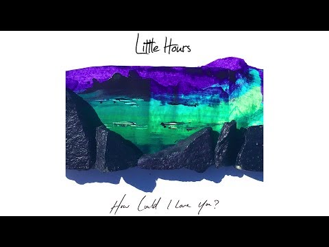 Little Hours - How Could I Love You? [Official Lyric Video]