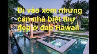Đi vào xem những căn nhà biệt thự đẹp ở đảo Hawaii