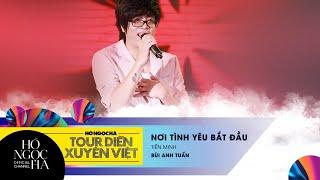 Nơi Tình Yêu Bắt Đầu - Bùi Anh Tuấn | Tour Diễn Xuyên Việt