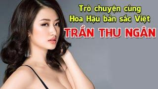 Trò chuyện cùng Hoa Hậu bản sắc Việt - Trần Thu Ngân