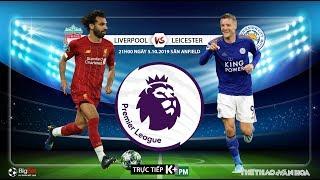 [TRỰC TIẾP] Liverpool vs Leicester (21h00 5/10). Vòng 8 Giải ngoại hạng Anh. Trực tiếp K+PM