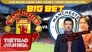 Big Bet - Vòng 16 giải Ngoại hạng Anh: Derby thành Manchester sẽ bất phân thắng bại
