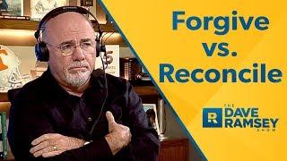 Forgiveness vs. Reconciliation - Dave Ramsey Rant