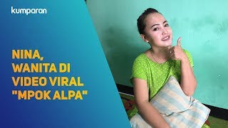 "Bertemu dengan Nina, Wanita di Video Viral ""Mpok Alpa"""